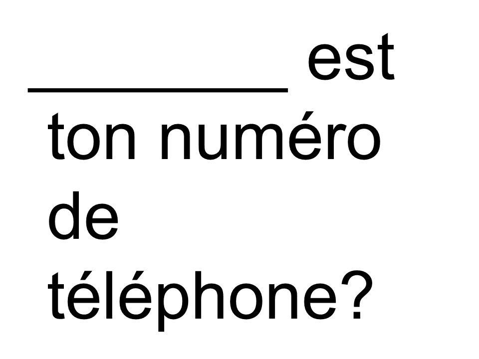 _______ est ton numéro de téléphone