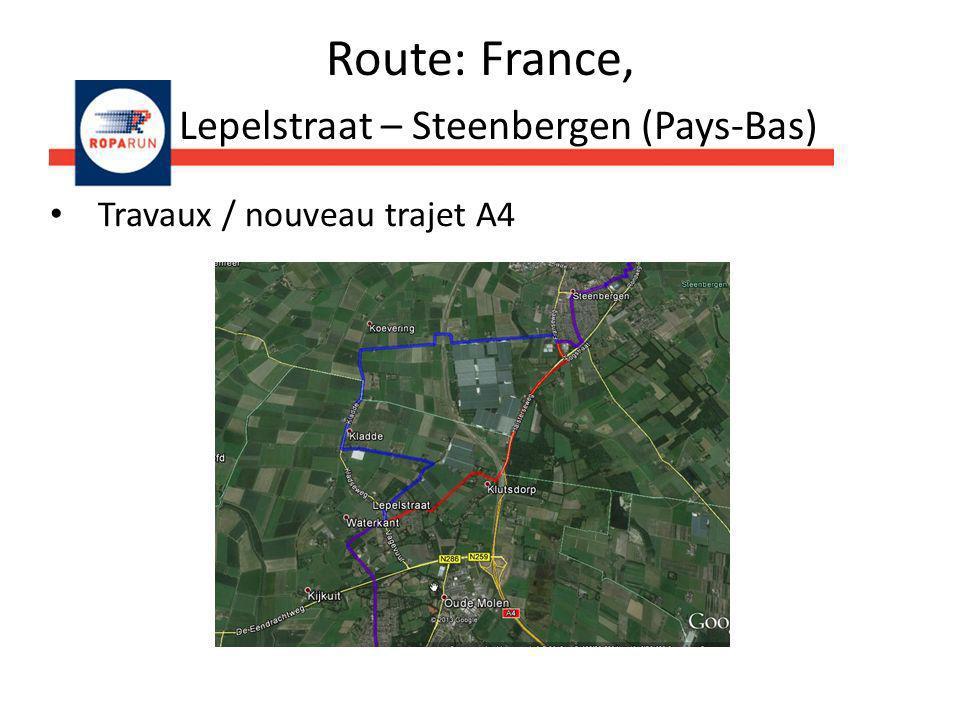 Route: France, Lepelstraat – Steenbergen (Pays-Bas) Travaux / nouveau trajet A4