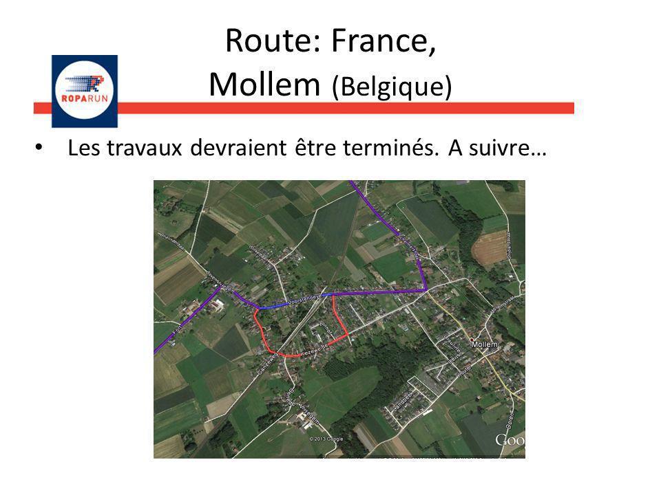 Route: France, Mollem (Belgique) Les travaux devraient être terminés. A suivre…