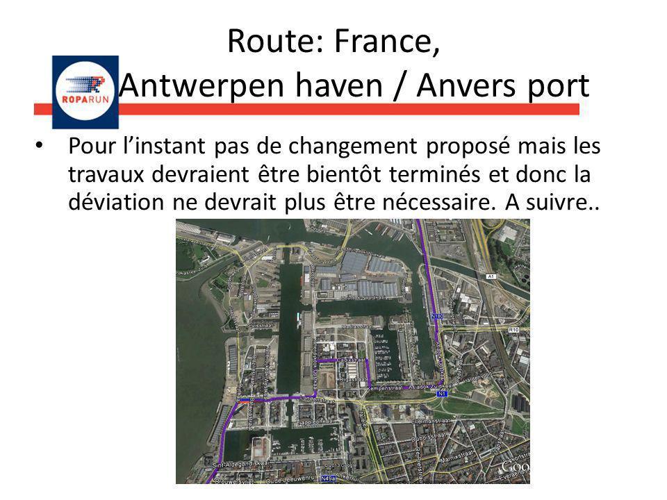 Route: France, Antwerpen haven / Anvers port Pour linstant pas de changement proposé mais les travaux devraient être bientôt terminés et donc la déviation ne devrait plus être nécessaire.