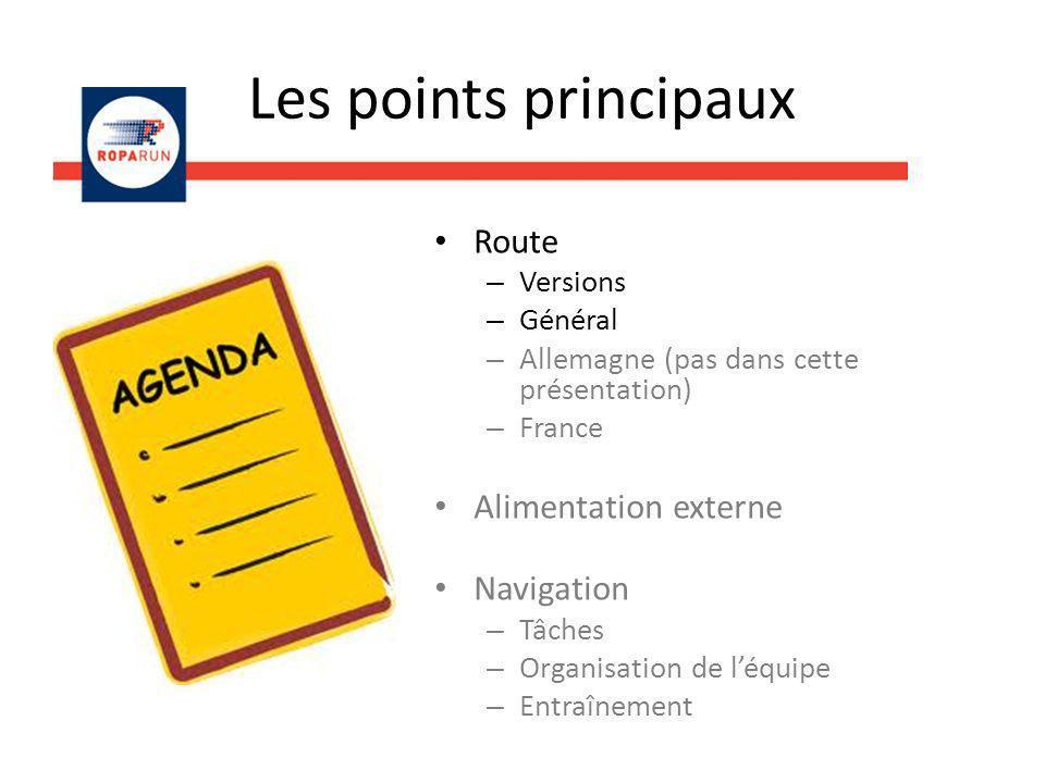 Les points principaux Route – Versions – Général – Allemagne (pas dans cette présentation) – France Alimentation externe Navigation – Tâches – Organisation de léquipe – Entraînement