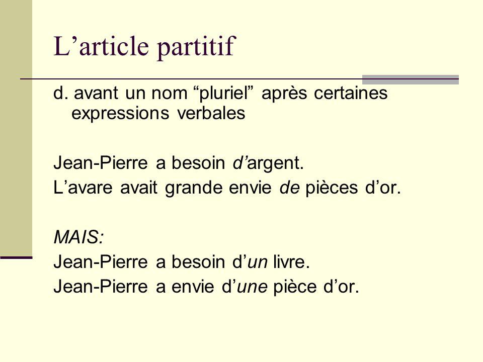 Larticle partitif d. avant un nom pluriel après certaines expressions verbales Jean-Pierre a besoin dargent. Lavare avait grande envie de pièces dor.