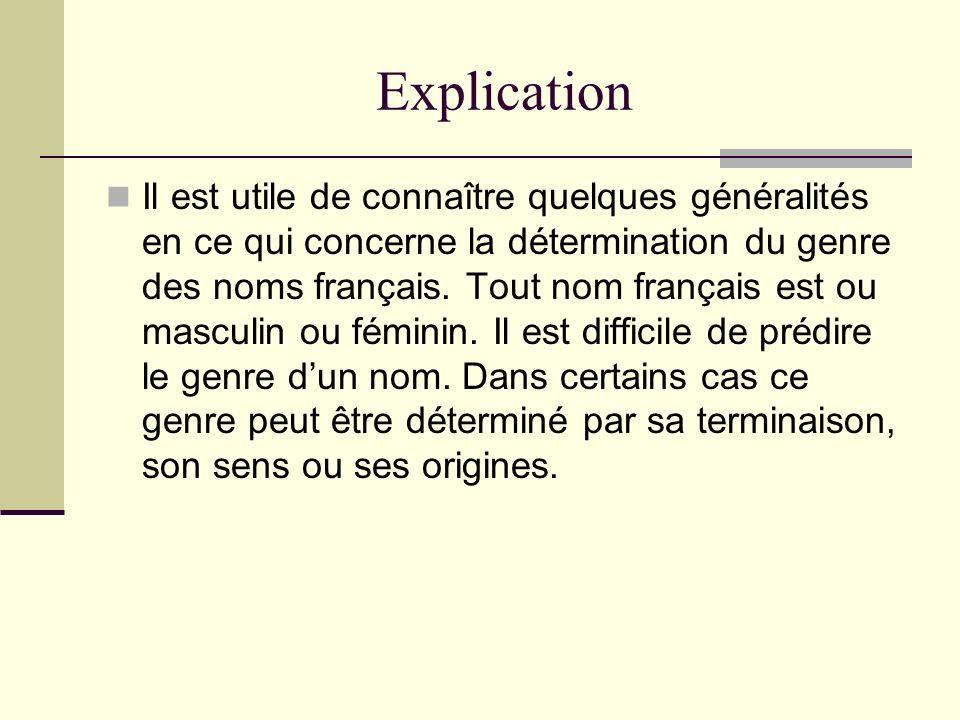 Explication Il est utile de connaître quelques généralités en ce qui concerne la détermination du genre des noms français. Tout nom français est ou ma
