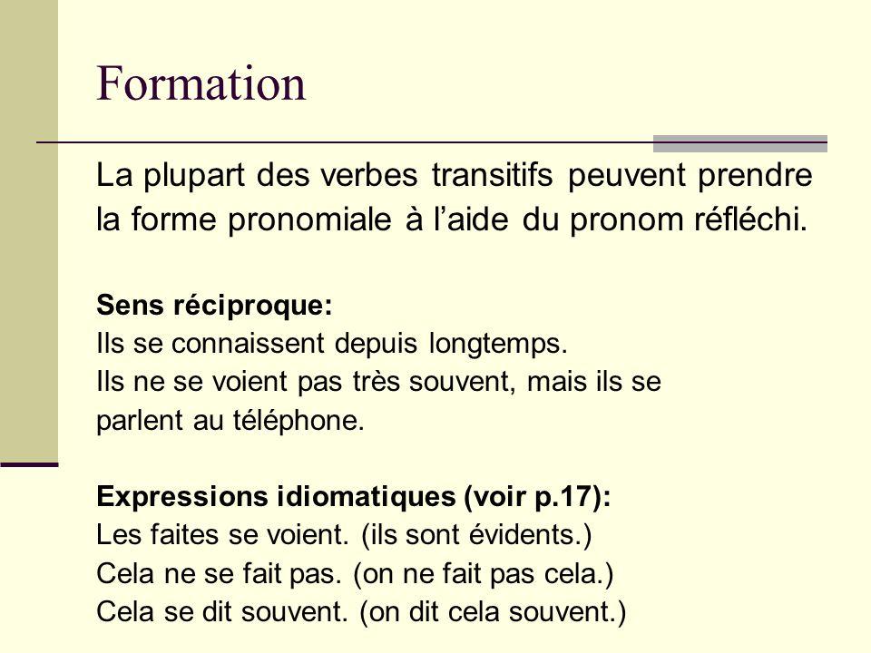 Formation La plupart des verbes transitifs peuvent prendre la forme pronomiale à laide du pronom réfléchi. Sens réciproque: Ils se connaissent depuis