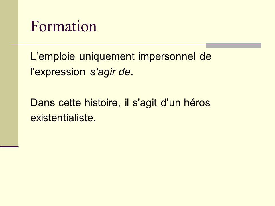 Formation Lemploie uniquement impersonnel de lexpression sagir de. Dans cette histoire, il sagit dun héros existentialiste.