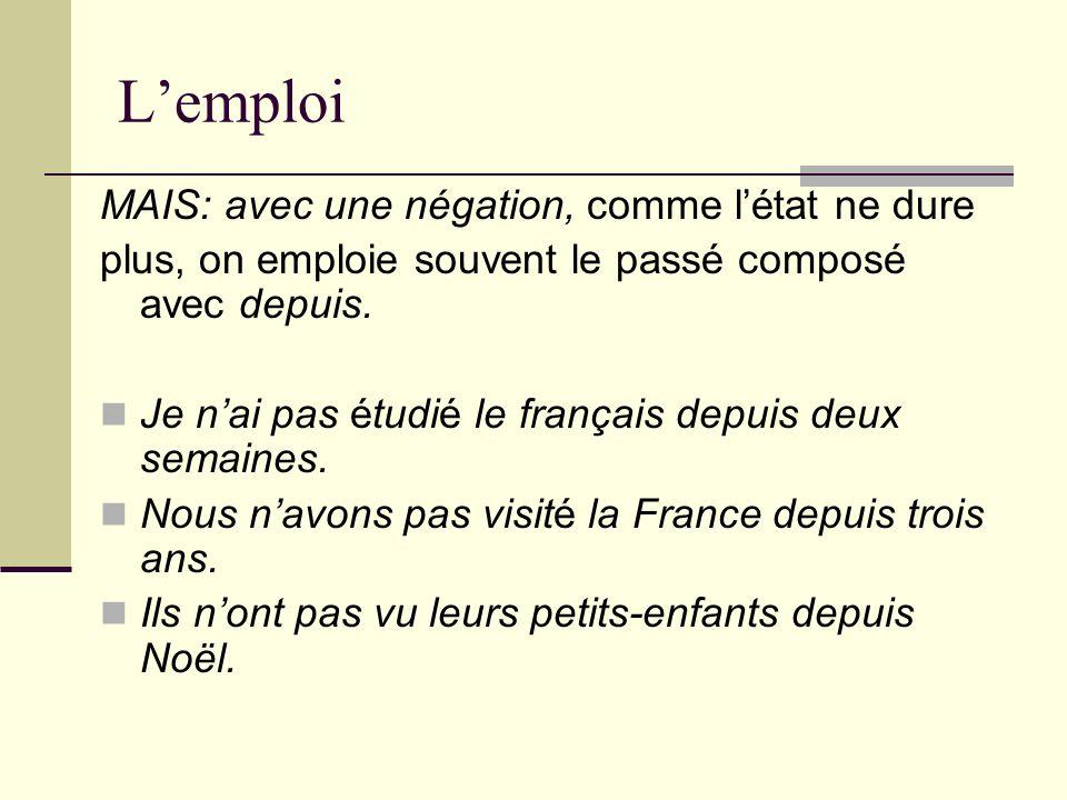 Lemploi MAIS: avec une négation, comme létat ne dure plus, on emploie souvent le passé composé avec depuis. Je nai pas étudié le français depuis deux