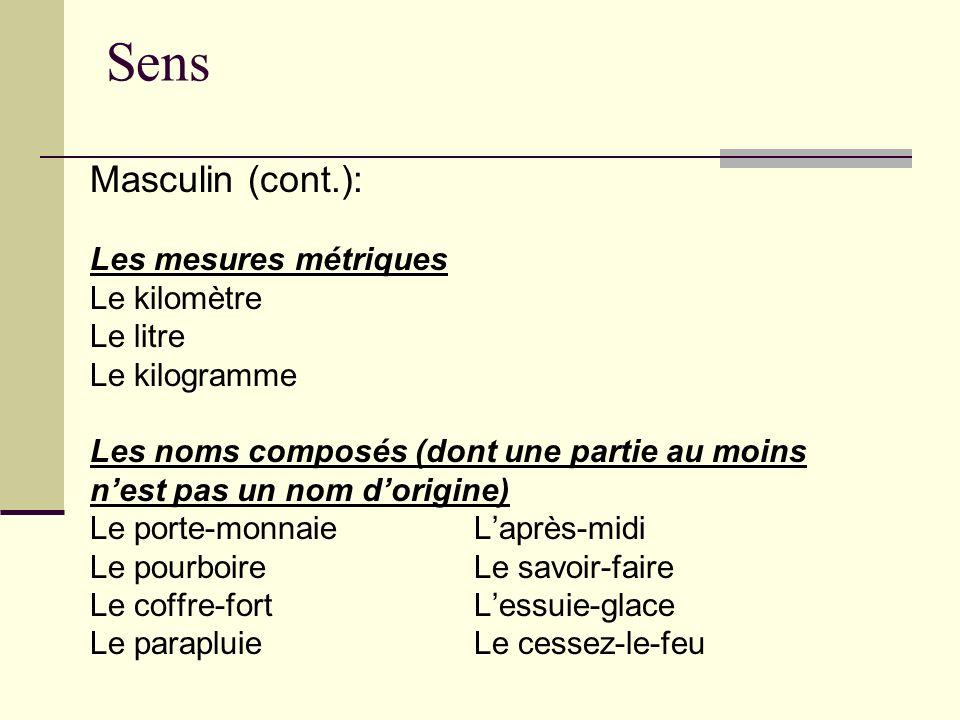 Sens Masculin (cont.): Les mesures métriques Le kilomètre Le litre Le kilogramme Les noms composés (dont une partie au moins nest pas un nom dorigine)