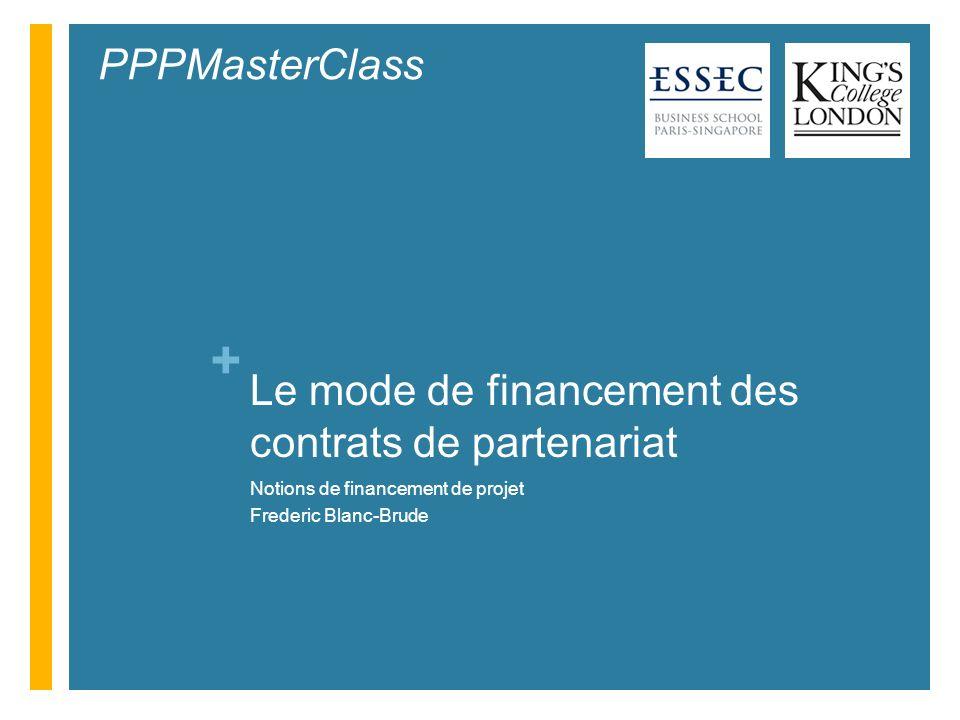+ Objectifs Connaître le type dingénierie financière utilisée dans les contrats de partenariat: le « financement de projet » En connaître les aspects polémiques dans le cadres des PPPs Comprendre les risques encourus par le secteur financier Connaître la taille du secteur des PPPs au Royaume Uni et en France Comprendre limpact de la crise financière de 2008