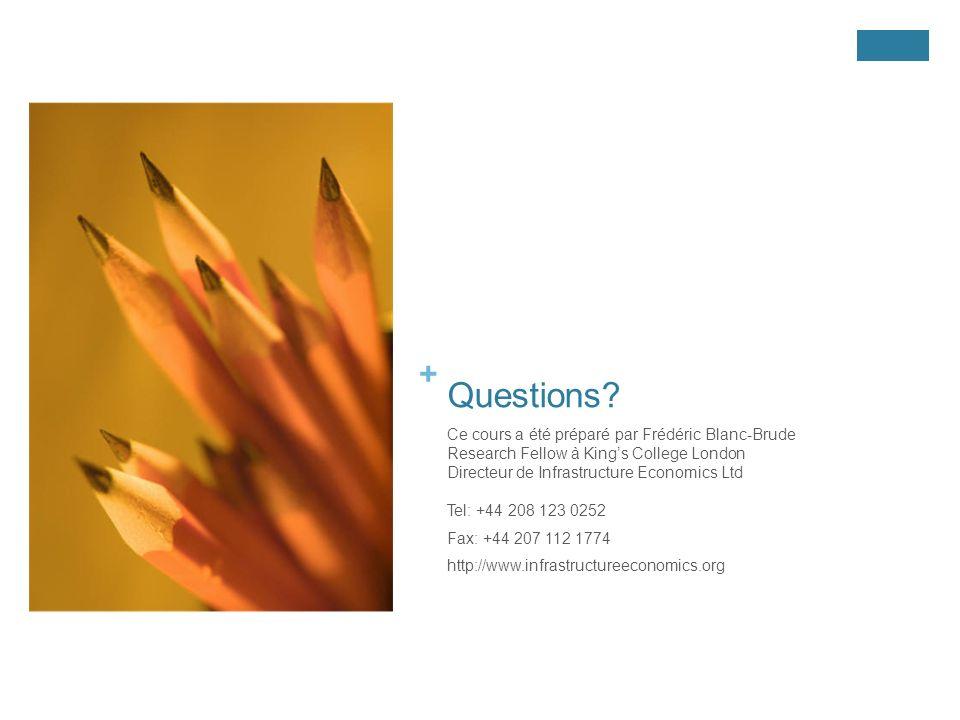 + Questions? Ce cours a été préparé par Frédéric Blanc-Brude Research Fellow à Kings College London Directeur de Infrastructure Economics Ltd Tel: +44