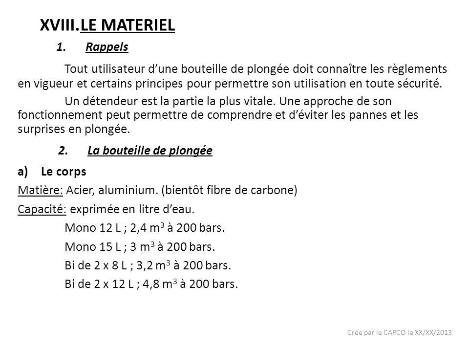 XVIII.LE MATERIEL Tout utilisateur dune bouteille de plongée doit connaître les règlements en vigueur et certains principes pour permettre son utilisa