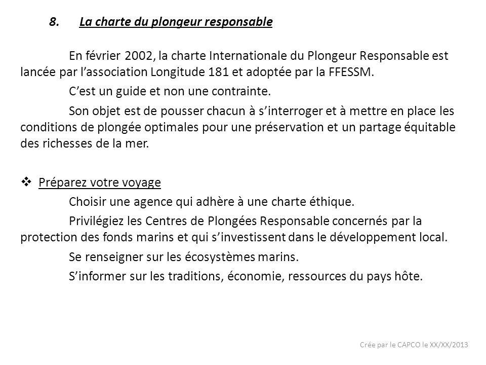 Crée par le CAPCO le XX/XX/2013 En février 2002, la charte Internationale du Plongeur Responsable est lancée par lassociation Longitude 181 et adoptée