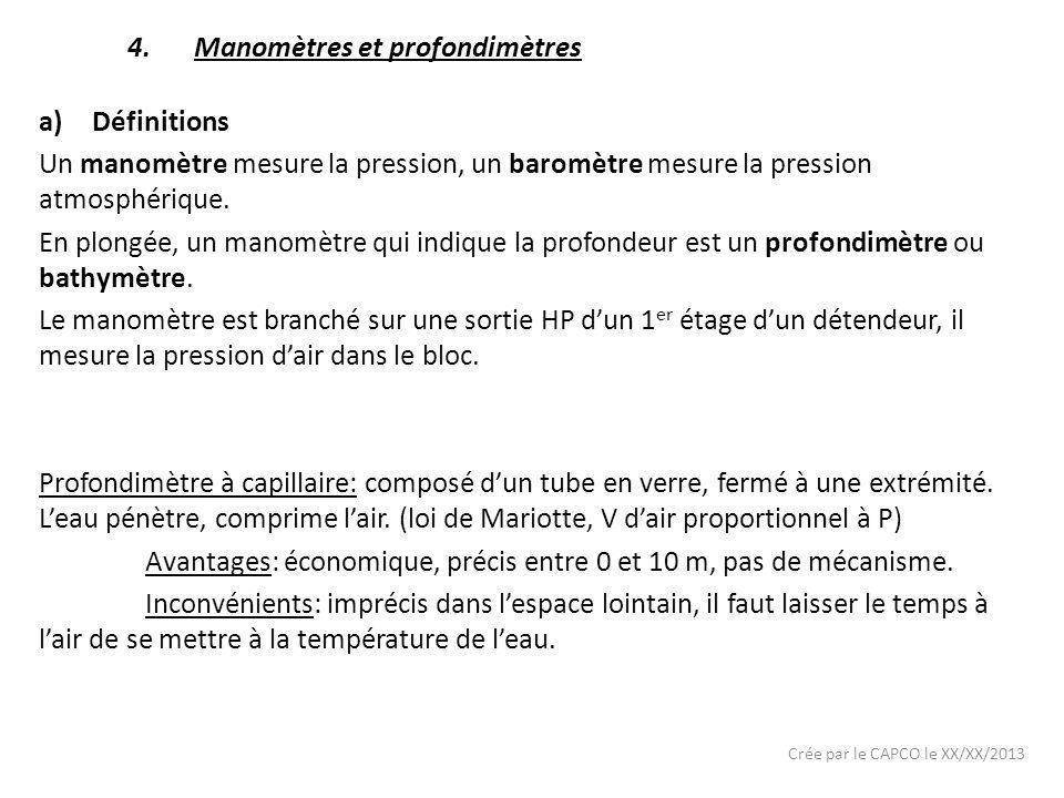 Crée par le CAPCO le XX/XX/2013 4.Manomètres et profondimètres a)Définitions Un manomètre mesure la pression, un baromètre mesure la pression atmosphé