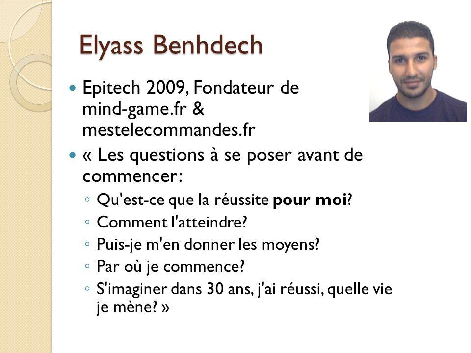 Elyass Benhdech Epitech 2009, Fondateur de mind-game.fr & mestelecommandes.fr « Les questions à se poser avant de commencer: Qu'est-ce que la réussite