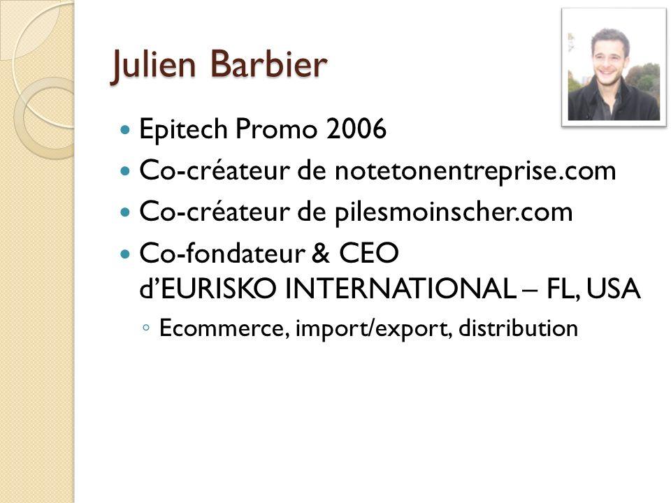 Julien Barbier Epitech Promo 2006 Co-créateur de notetonentreprise.com Co-créateur de pilesmoinscher.com Co-fondateur & CEO dEURISKO INTERNATIONAL – F