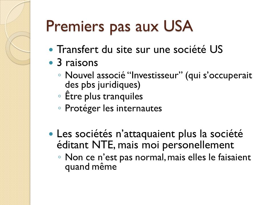 Premiers pas aux USA Transfert du site sur une société US 3 raisons Nouvel associé Investisseur (qui soccuperait des pbs juridiques) Être plus tranqui