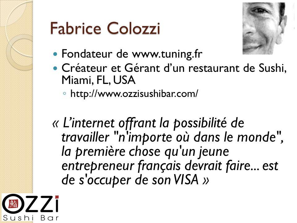 Fabrice Colozzi Fondateur de www.tuning.fr Créateur et Gérant dun restaurant de Sushi, Miami, FL, USA http://www.ozzisushibar.com/ « Linternet offrant