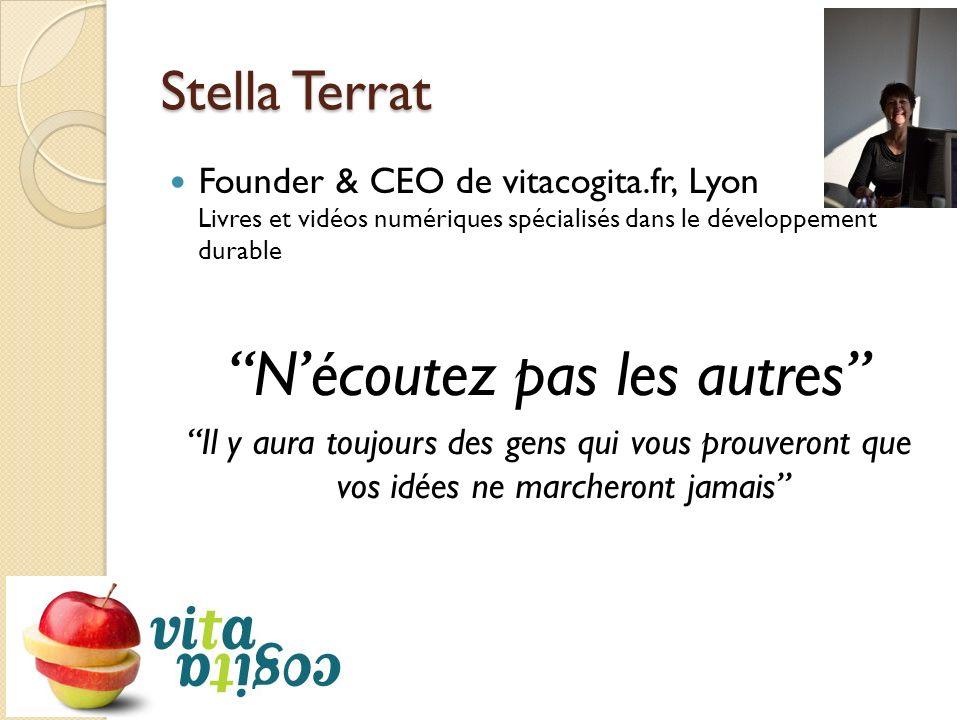 Stella Terrat Founder & CEO de vitacogita.fr, Lyon Livres et vidéos numériques spécialisés dans le développement durable Nécoutez pas les autres Il y