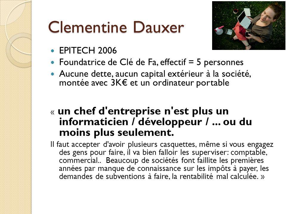 Clementine Dauxer EPITECH 2006 Foundatrice de Clé de Fa, effectif = 5 personnes Aucune dette, aucun capital extérieur à la société, montée avec 3K et