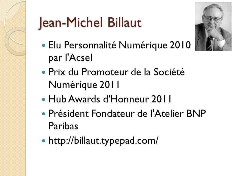 Jean-Michel Billaut Elu Personnalité Numérique 2010 par l'Acsel Prix du Promoteur de la Société Numérique 2011 Hub Awards d'Honneur 2011 Président Fon