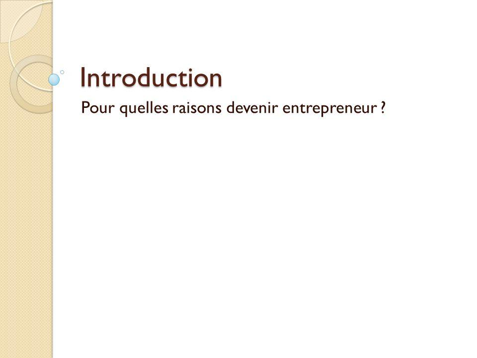 Introduction Pour quelles raisons devenir entrepreneur ?