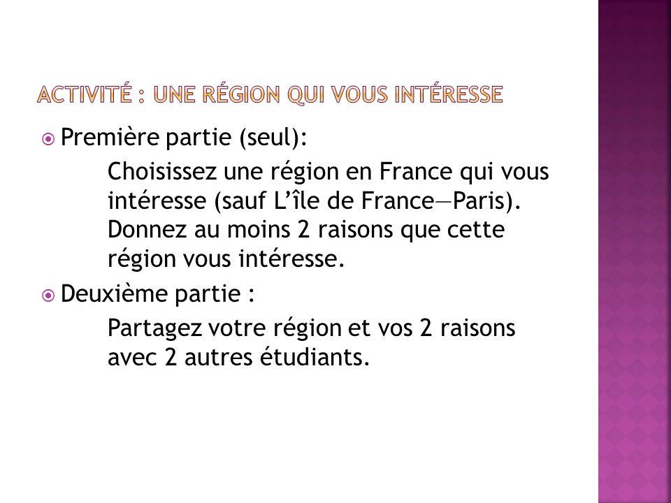 Première partie (seul): Choisissez une région en France qui vous intéresse (sauf Lîle de FranceParis). Donnez au moins 2 raisons que cette région vous
