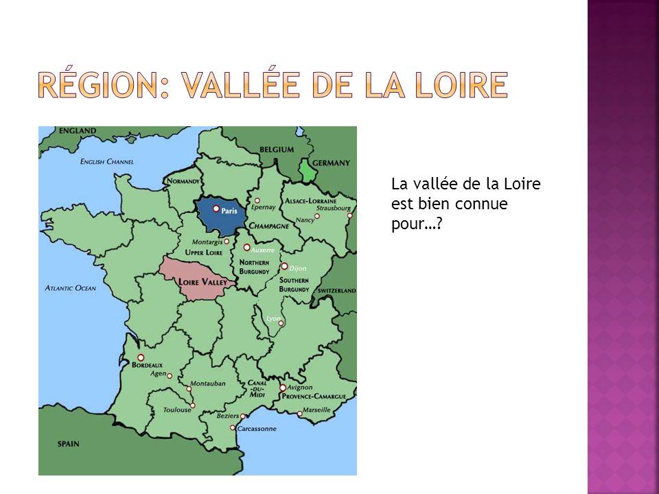 La vallée de la Loire est bien connue pour…?