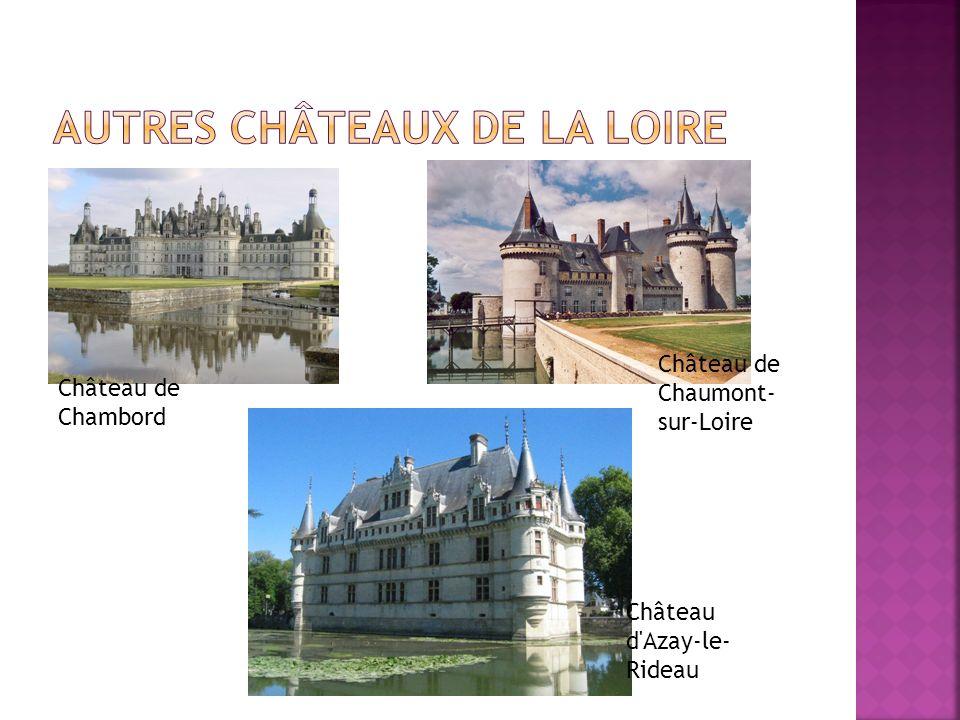 Château de Chambord Château de Chaumont- sur-Loire Château d'Azay-le- Rideau