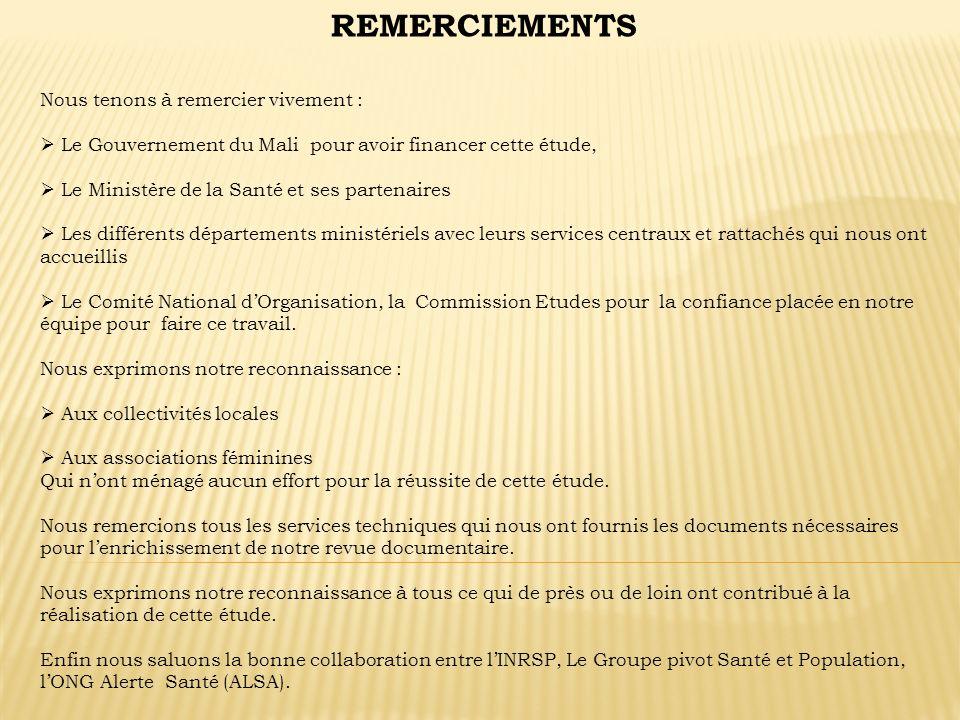 REMERCIEMENTS Nous tenons à remercier vivement : Le Gouvernement du Mali pour avoir financer cette étude, Le Ministère de la Santé et ses partenaires