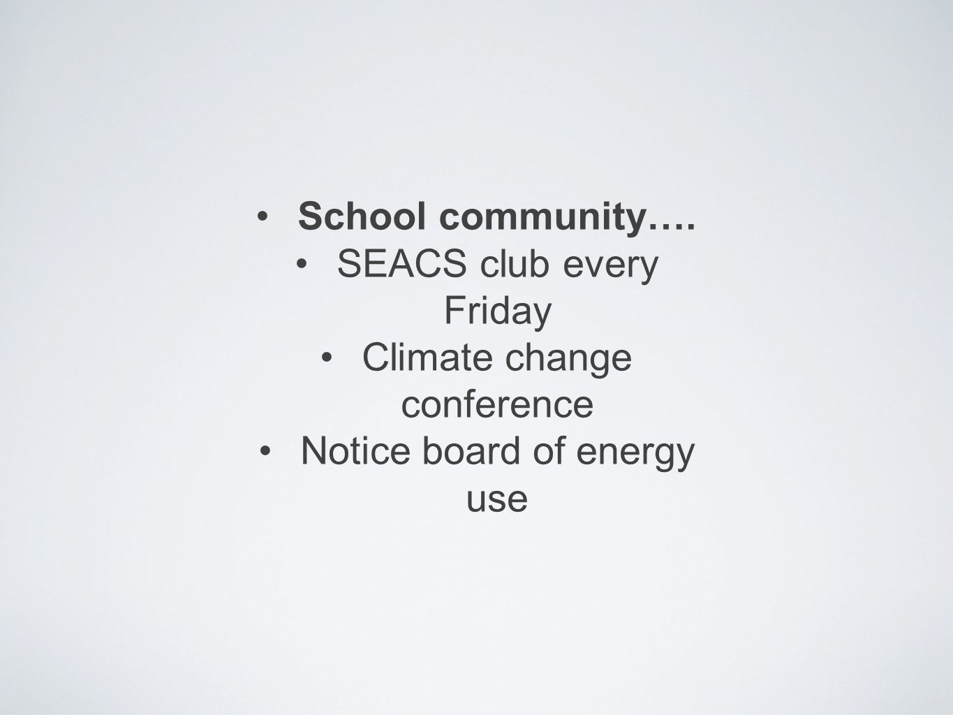 School community…. SEACS club every Friday Climate change conference Notice board of energy use