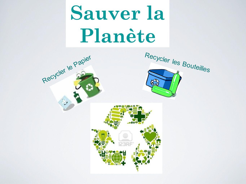 Sauver la Planète Recycler le Papier Recycler les Bouteilles