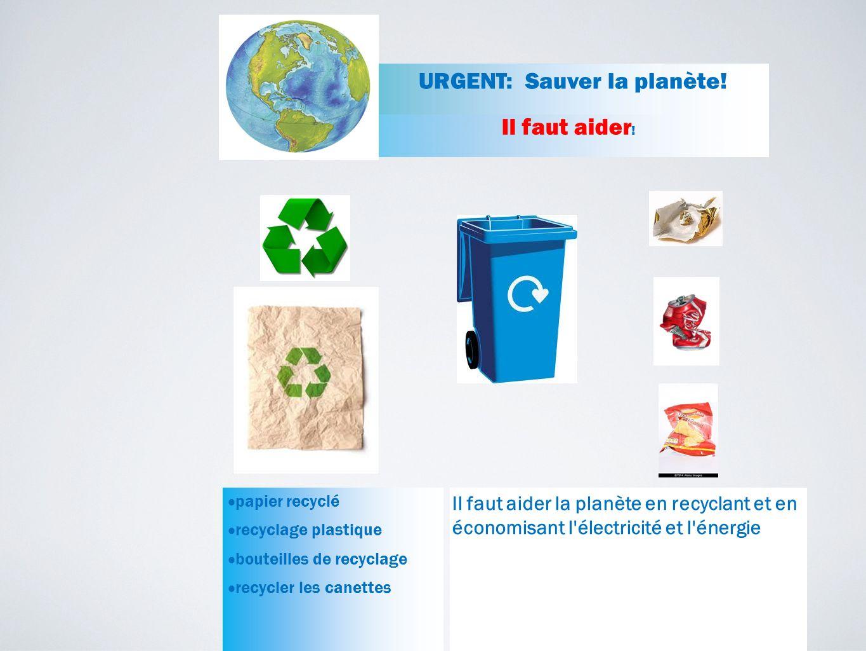 Il faut aider la planète en recyclant et en économisant l'électricité et l'énergie URGENT: Sauver la planète! papier recyclé recyclage plastique boute