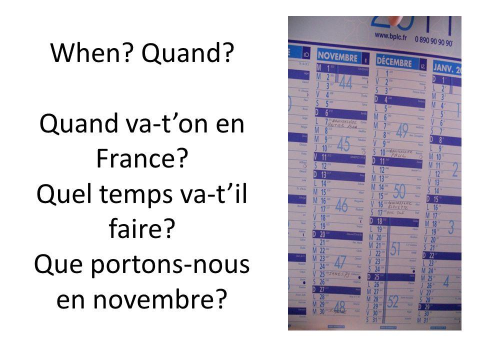 When? Quand? Quand va-ton en France? Quel temps va-til faire? Que portons-nous en novembre?