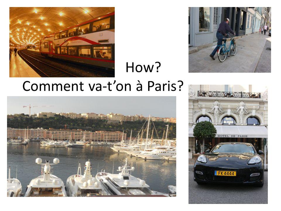How? Comment va-ton à Paris?