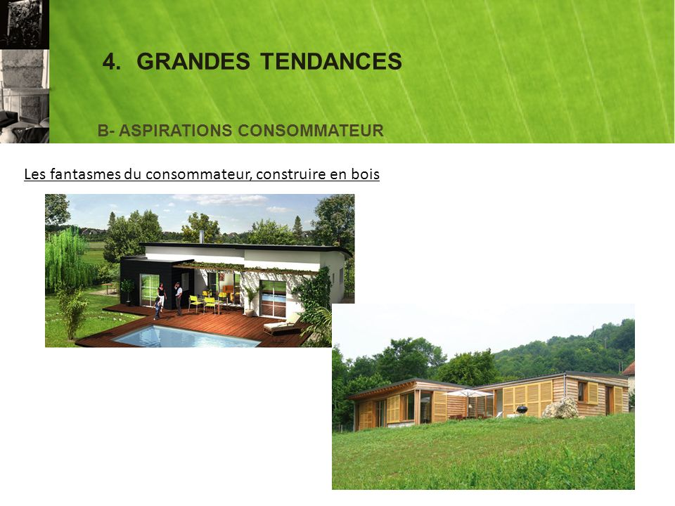 4.GRANDES TENDANCES B- ASPIRATIONS CONSOMMATEUR Les fantasmes du consommateur, construire en bois
