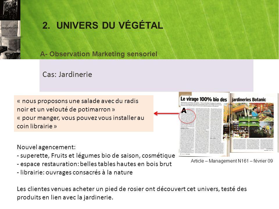 2.UNIVERS DU VÉGÉTAL Cas: Jardinerie A- Observation Marketing sensoriel « Depuis 1977, ce magasin est voué à la nature, au jardinage et au jardinier.