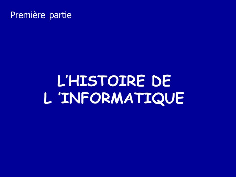 LHISTOIRE DE L INFORMATIQUE Première partie