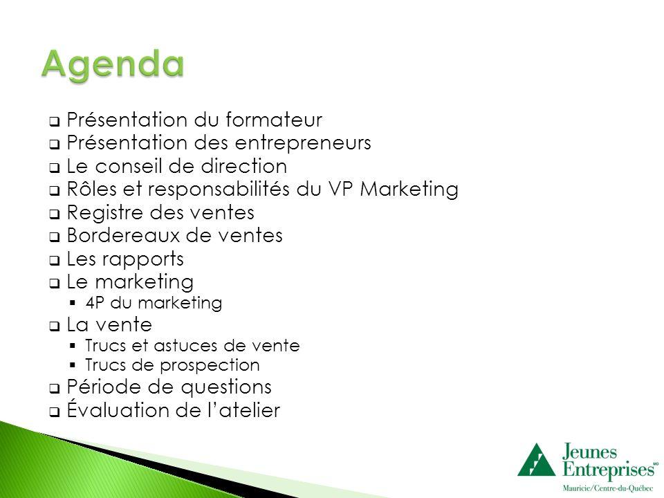Présentation du formateur Présentation des entrepreneurs Le conseil de direction Rôles et responsabilités du VP Marketing Registre des ventes Borderea