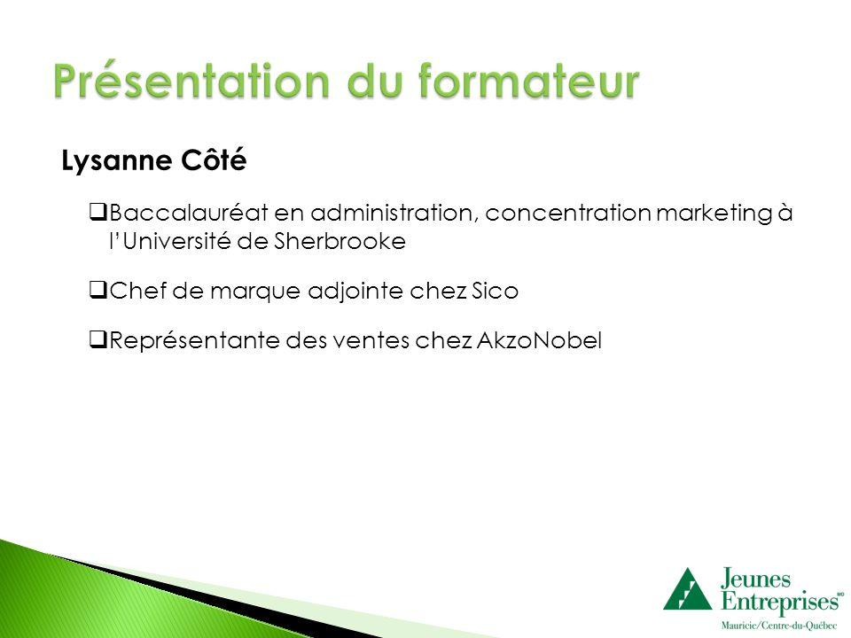 Lysanne Côté Baccalauréat en administration, concentration marketing à lUniversité de Sherbrooke Chef de marque adjointe chez Sico Représentante des v