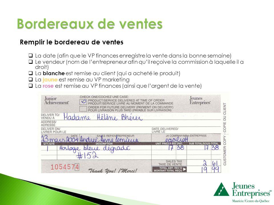 Remplir le bordereau de ventes La date (afin que le VP finances enregistre la vente dans la bonne semaine) Le vendeur (nom de lentrepreneur afin quil