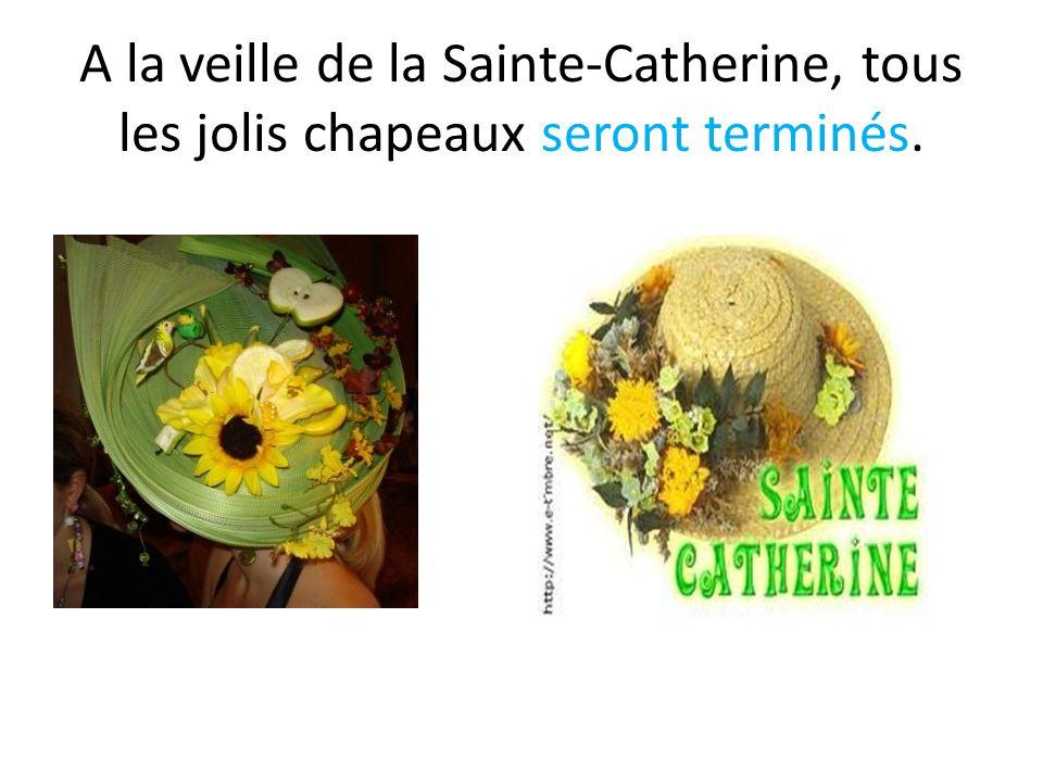 A la veille de la Sainte-Catherine, tous les jolis chapeaux seront terminés.