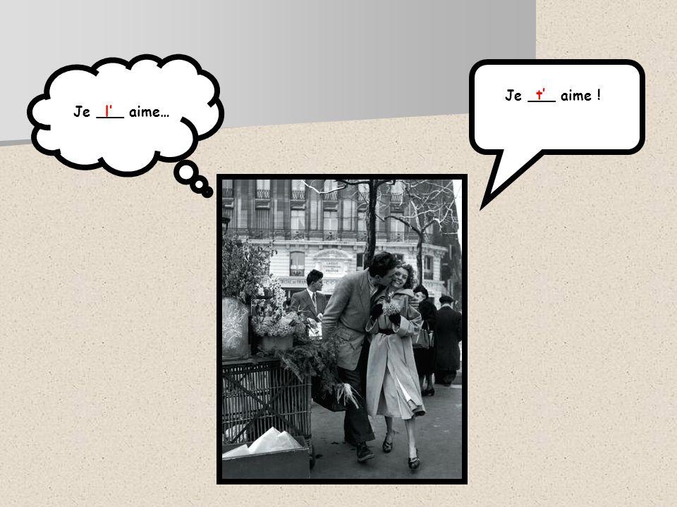 Je ___ aime…l Je ___ aime ! t