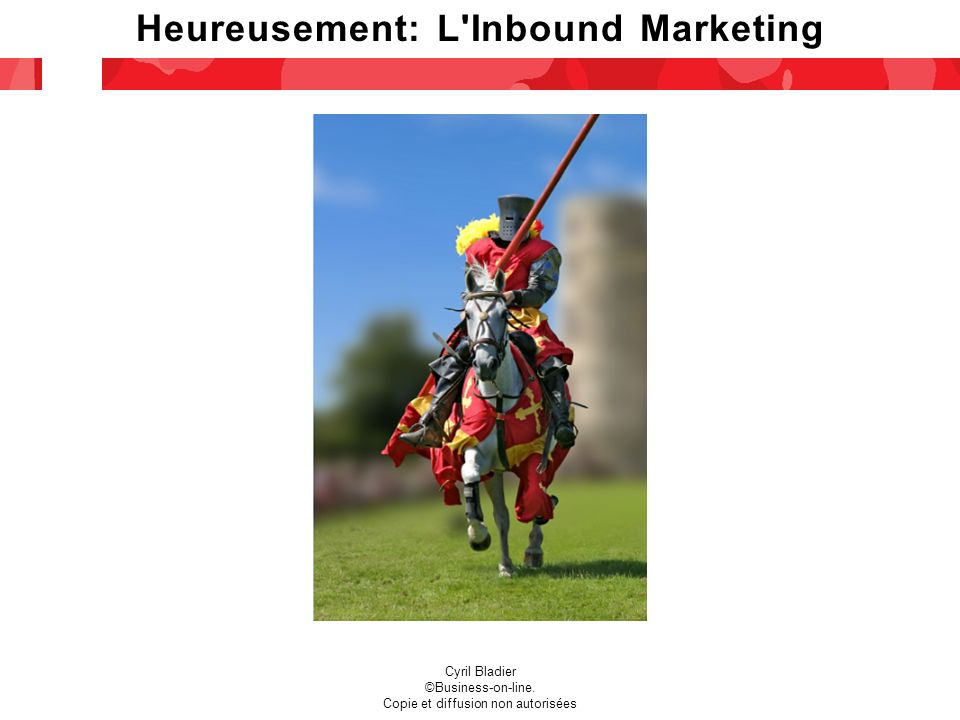 Heureusement: L'Inbound Marketing Cyril Bladier ©Business-on-line. Copie et diffusion non autorisées