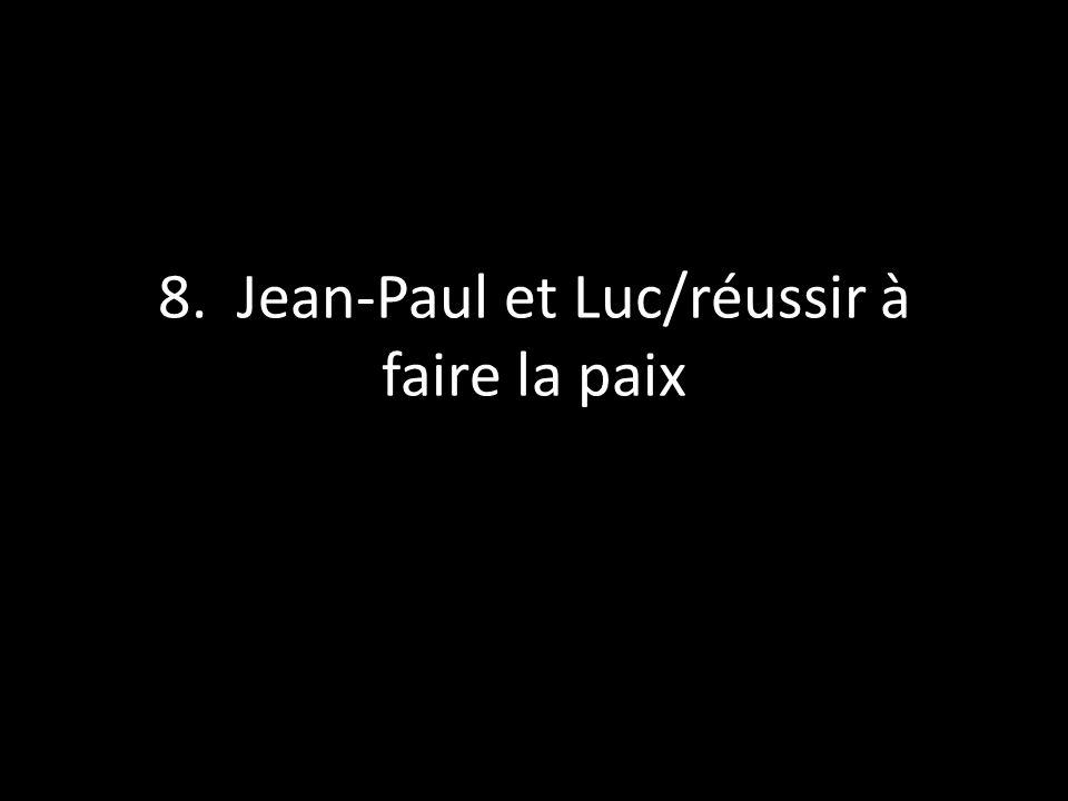 8. Jean-Paul et Luc/réussir à faire la paix