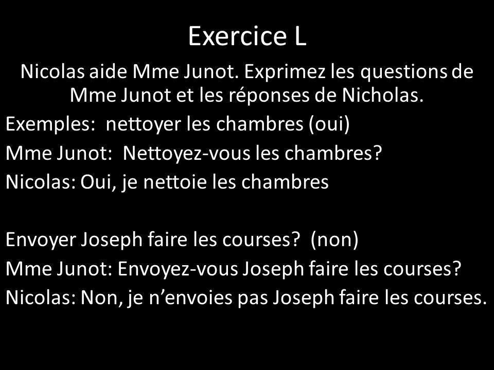 Exercice L Nicolas aide Mme Junot. Exprimez les questions de Mme Junot et les réponses de Nicholas. Exemples: nettoyer les chambres (oui) Mme Junot: N