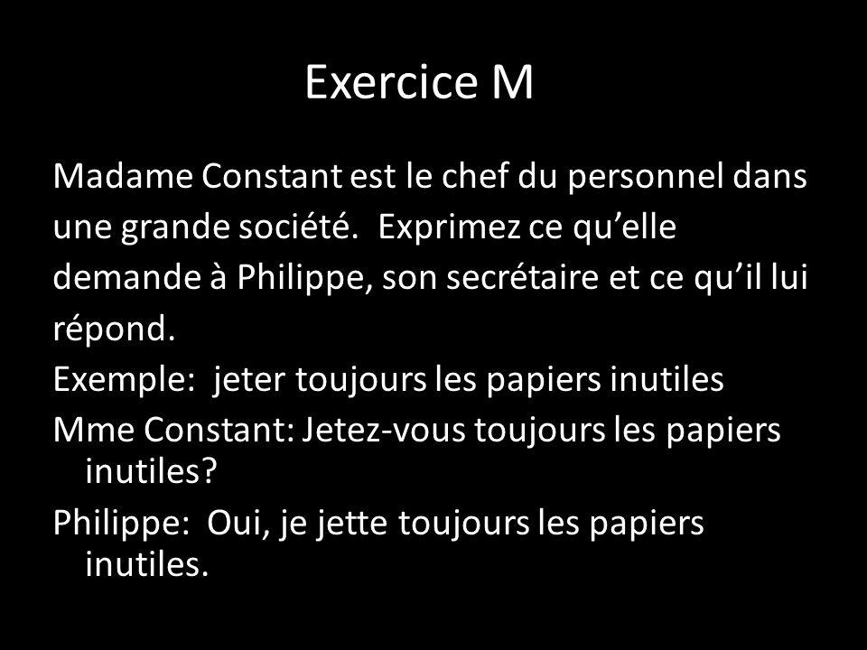 Exercice M Madame Constant est le chef du personnel dans une grande société. Exprimez ce quelle demande à Philippe, son secrétaire et ce quil lui répo