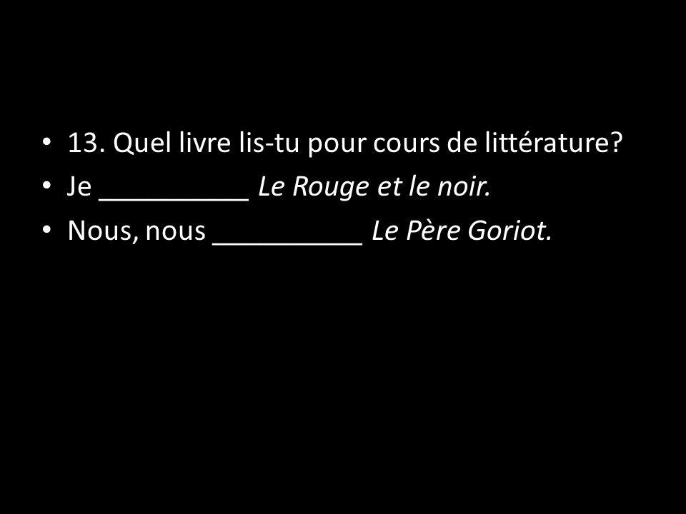 13. Quel livre lis-tu pour cours de littérature? Je __________ Le Rouge et le noir. Nous, nous __________ Le Père Goriot.