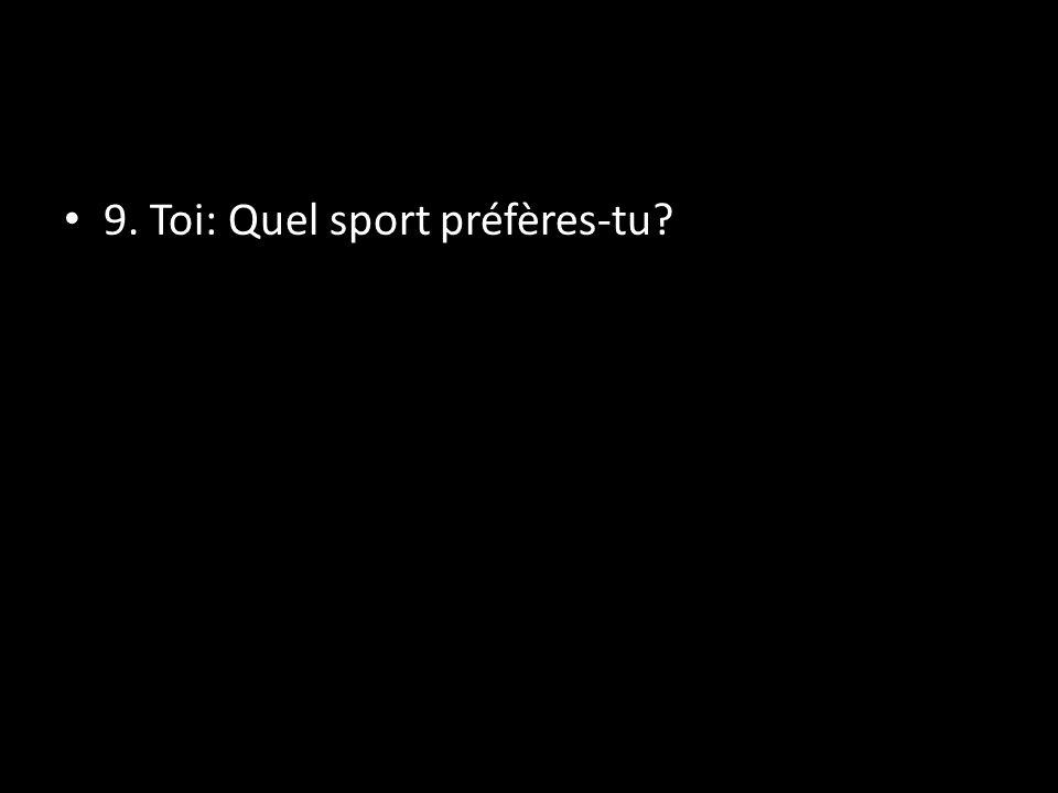 9. Toi: Quel sport préfères-tu?