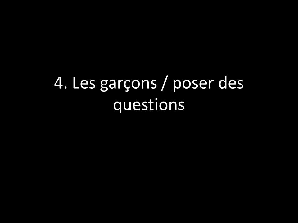 4. Les garçons / poser des questions
