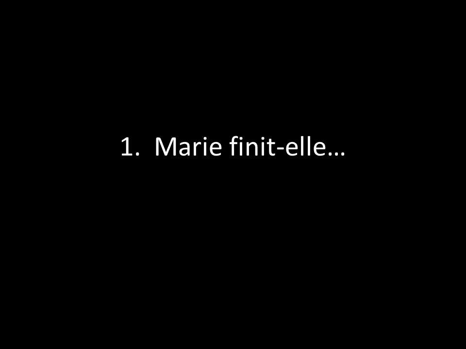 1. Marie finit-elle…