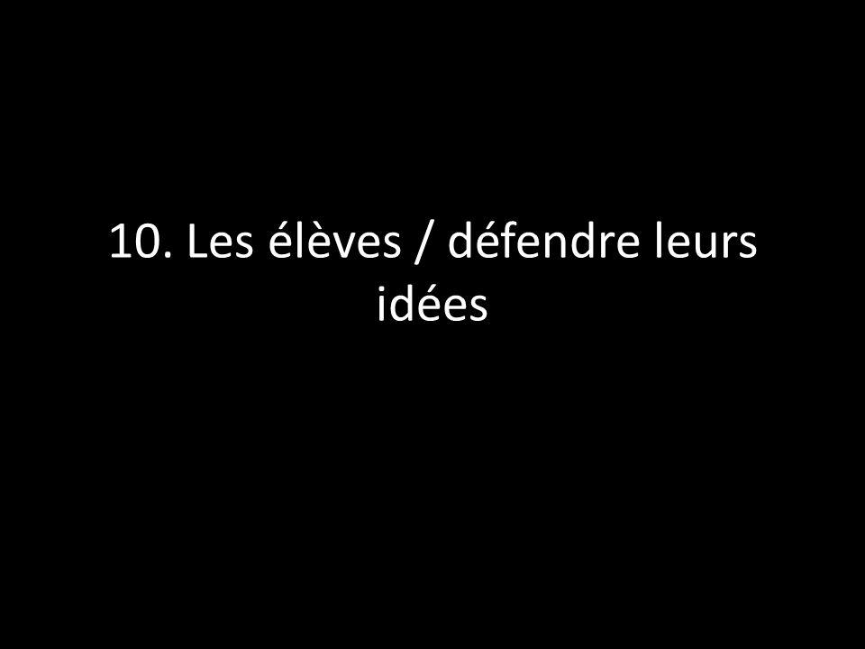 10. Les élèves / défendre leurs idées
